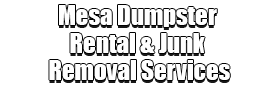 Mesa Dumpster Rental & Junk Removal Services Logo-We Offer Residential and Commercial Dumpster Removal Services, Portable Toilet Services, Dumpster Rentals, Bulk Trash, Demolition Removal, Junk Hauling, Rubbish Removal, Waste Containers, Debris Removal, 20 & 30 Yard Container Rentals, and much more!